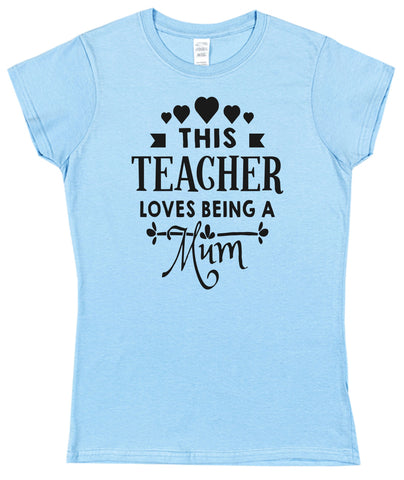 This Teacher Loves Being A Mum Womens T-Shirt - Click My Clobber