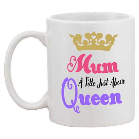 Mum A Title Just Above Queen Mug - Click My Clobber