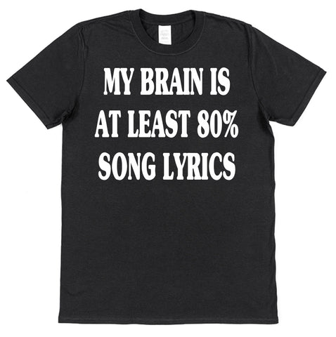 My Brain Is At Least 80% Song Lyrics T-Shirt - Click My Clobber