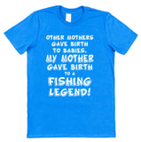 My Mother Gave Birth To A Fishing Legend T-Shirt - Click My Clobber