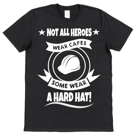 Not All Heroes Wear Capes Some Wear A Hard Hat T-Shirt - Click My Clobber