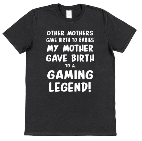 My Mother Gave Birth To A Gaming Legend T-Shirt - Click My Clobber