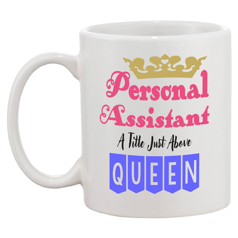 Personal Assistant A Title Just Above Queen Mug