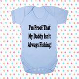 I'm Proof That Daddy Isn't Always Fishing Bodysuit - Click My Clobber
