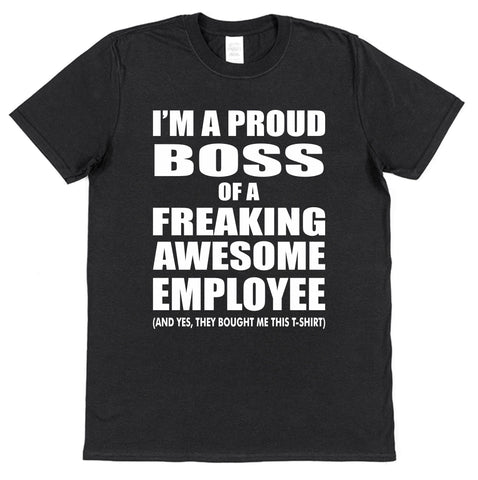 I'm A Proud Boss Of A Freaking Awesome Empolyee T-Shirt