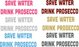 Save Water Drink Prosecco Wall Decal - Click My Clobber