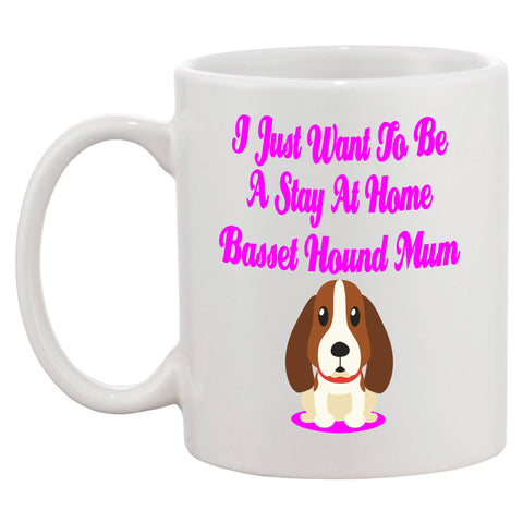 I Just Want To Be A Stay At Home Basset Hound Mum Mug
