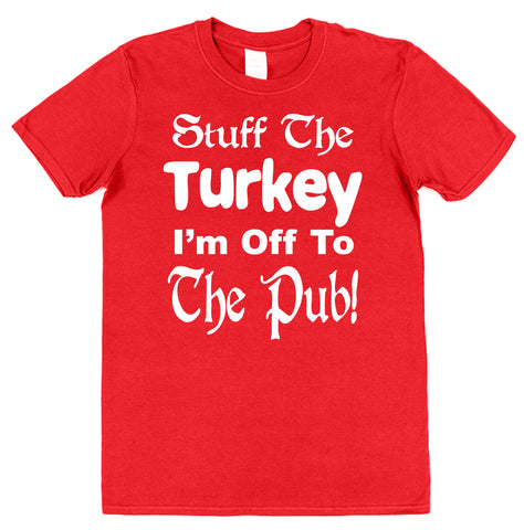 Stuff The Turkey, I'm Off To The Pub! Christmas T-Shirt - Click My Clobber