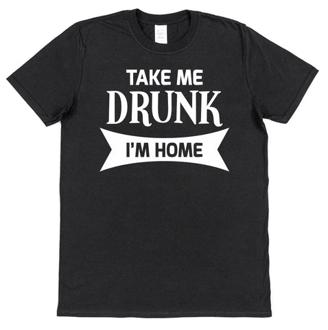 Take Me Drunk I'm Home St Patrick's Day T-Shirt - Click My Clobber