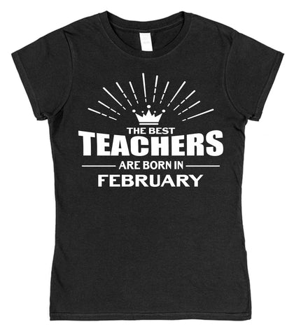 The Best Teachers Are Born In... (all months available) Womens T-Shirt - Click My Clobber