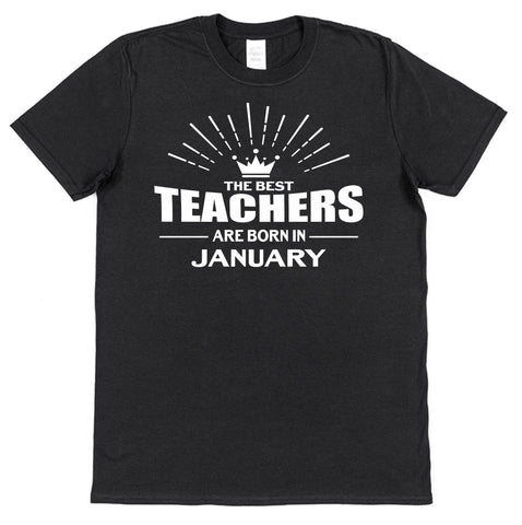 The Best Teachers Are Born In... (all months available) T-Shirt - Click My Clobber