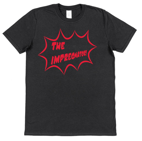 The Impregnator T-Shirt - Click My Clobber