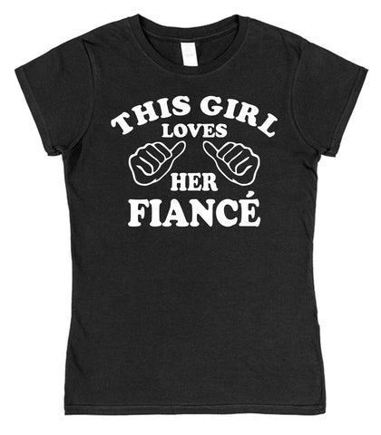 This Girl Loves Her Fiancé Womens T-Shirt - Click My Clobber