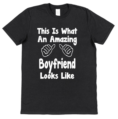 This Is What An Amazing Boyfriend Looks Like T-Shirt - Click My Clobber