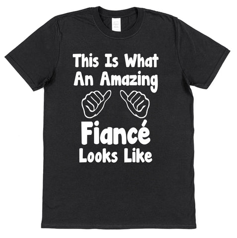 This Is What An Amazing Fiancé Looks Like T-Shirt - Click My Clobber