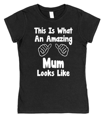 This Is What An Amazing Mum Looks Like Womens T-Shirt - Click My Clobber