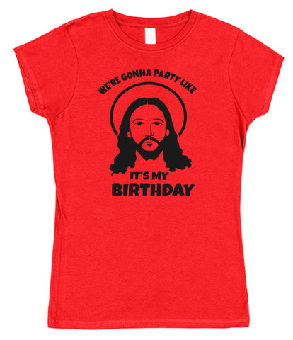 We're Gonna Party Like It's My Birthday Christmas T-Shirt (Mens or Ladies) - Click My Clobber