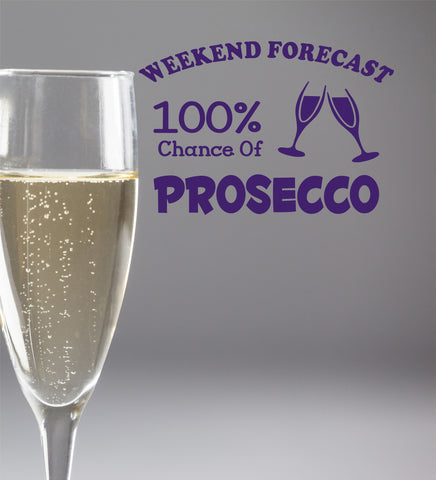 Weekend Forecast 100% Chance Of Prosecco Wall Decal