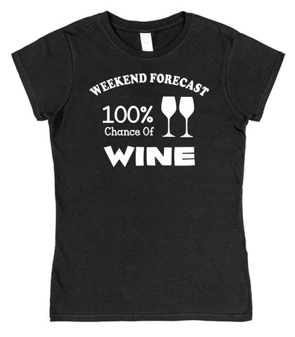 Weekend Forecast 100% Chance Of Wine Womens T-Shirt - Click My Clobber