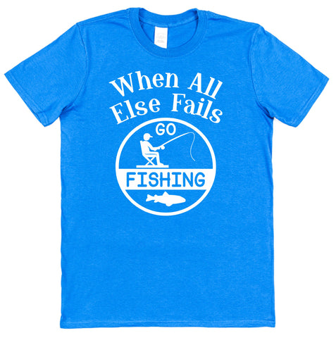 When All Else Fails Go Fishing T-Shirt - Click My Clobber
