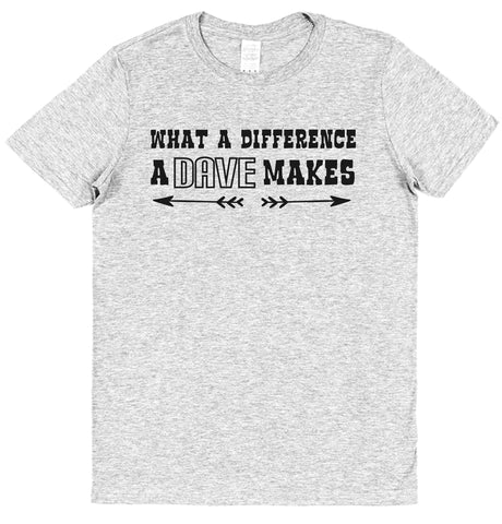 What A Difference A Dave Makes T-Shirt - Click My Clobber
