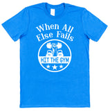 When All Else Fails Hit The Gym T-Shirt - Click My Clobber