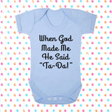 "When God Made Me He Said ""Ta-Da!"" Bodysuit - Click My Clobber"