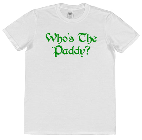 Who's The Paddy? St Patrick's Day T-Shirt - Click My Clobber