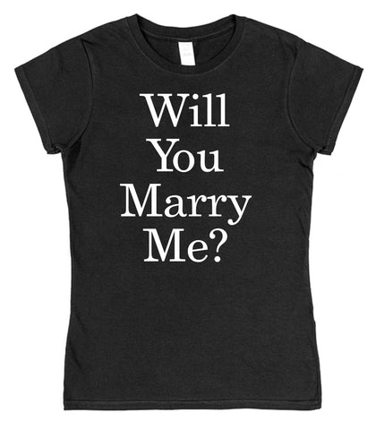 Will You Marry Me? Womens T-Shirt - Click My Clobber