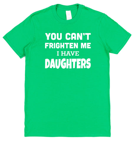 You Can't Frighten Me I Have Daughters T-Shirt - Click My Clobber