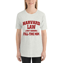 Load image into Gallery viewer, Harvard Law - Just Kidding - Full Time MOM - Monkeyduds