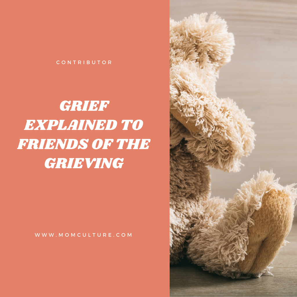 Grief Explained to Friends of the Grieving