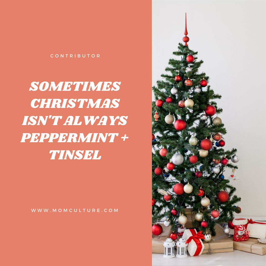 Sometimes Christmas isn't Always Peppermint + Tinsel