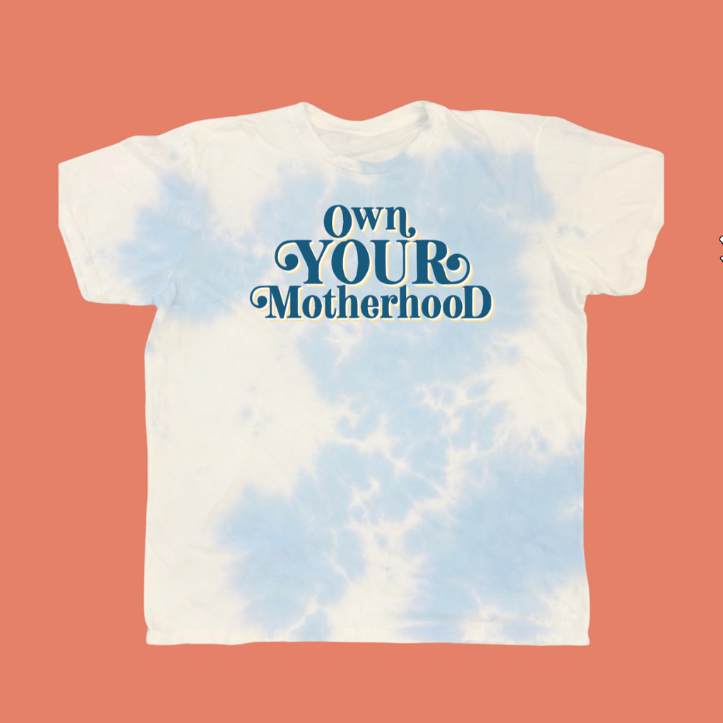 """Own Your Motherhood©"" Tie Dye Tee"