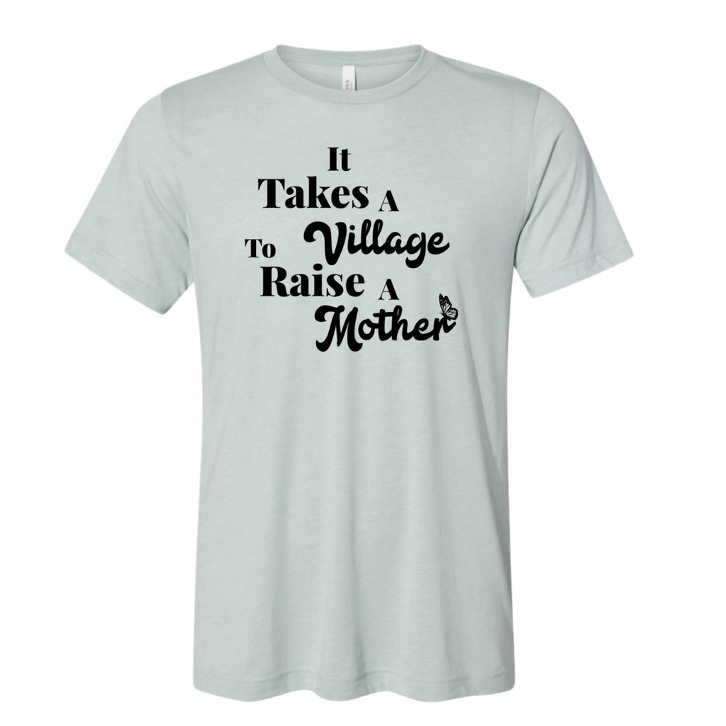 """It takes a Village to Raise a Mother ©"" Charity tee 