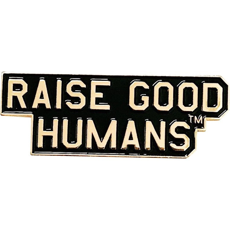 """Raise Good Humans® "" Enamel Pin"