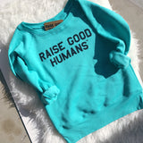 """RAISE GOOD HUMANS™"" Pullover"