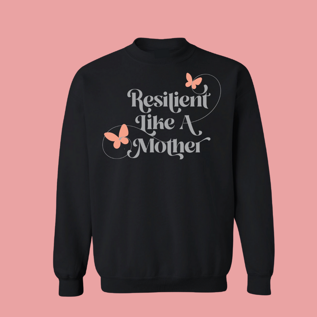 """Resilient Like A Mother©"" College Pullover"