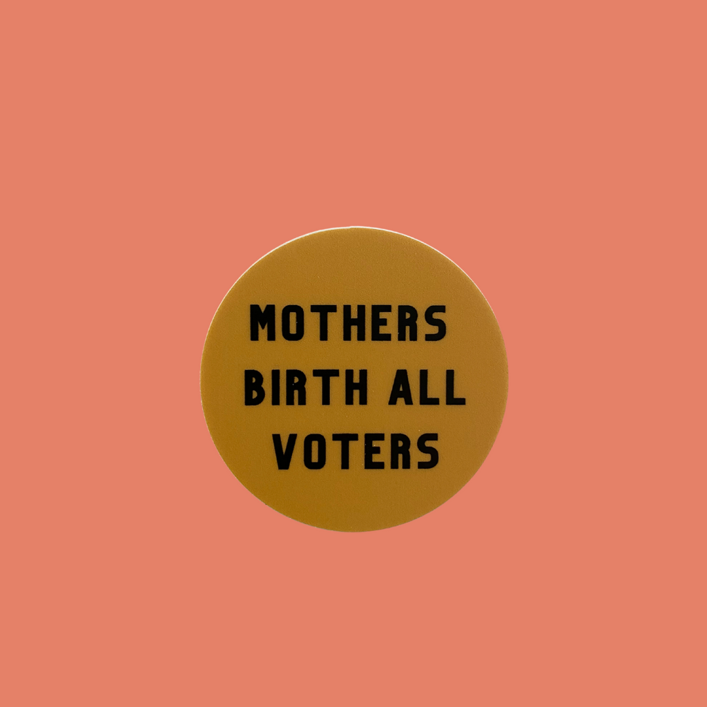 """Mothers Birth All Voters©"" Sticker"