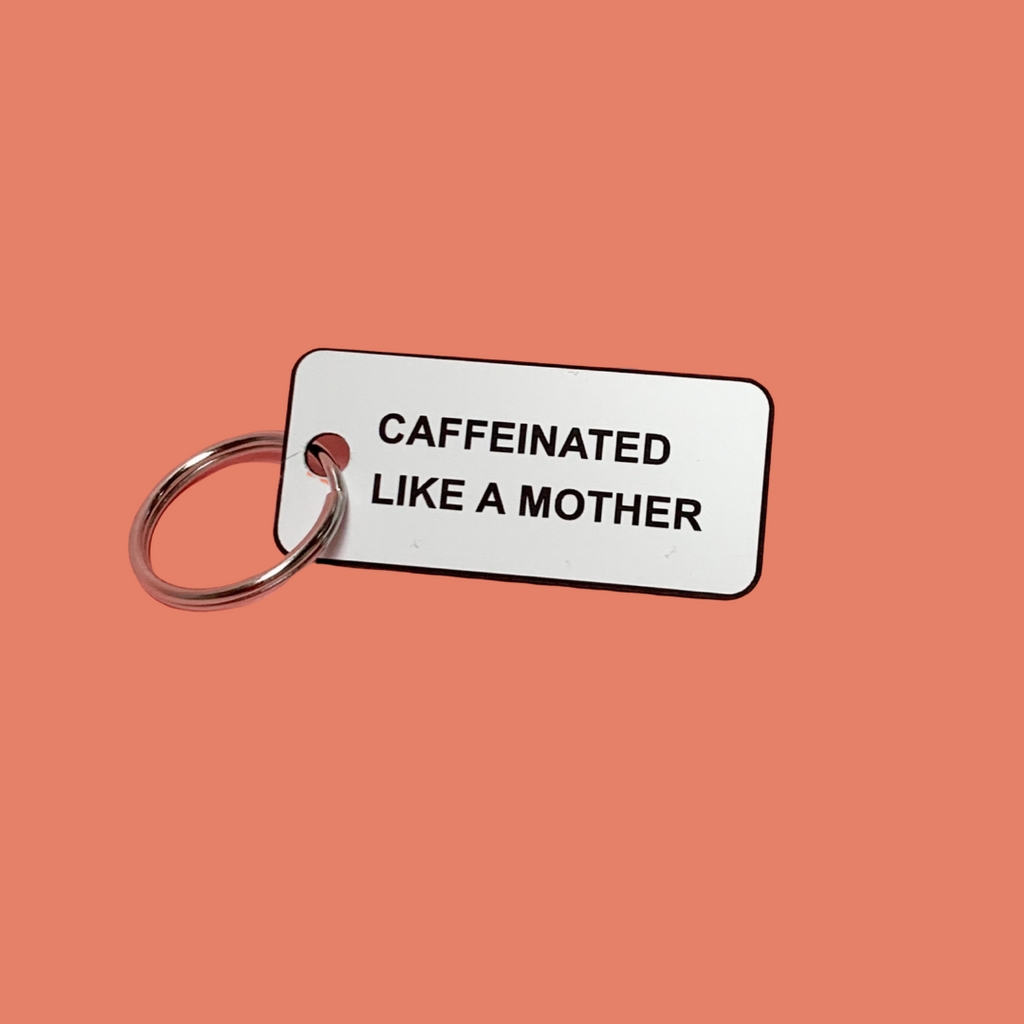"""CAFFEINATED LIKE A MOTHER©"" Acrylic Keychain"