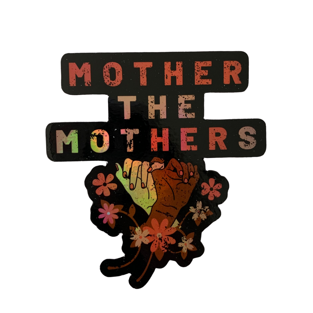 """MOTHER THE MOTHERS©"" Holographic Sticker"
