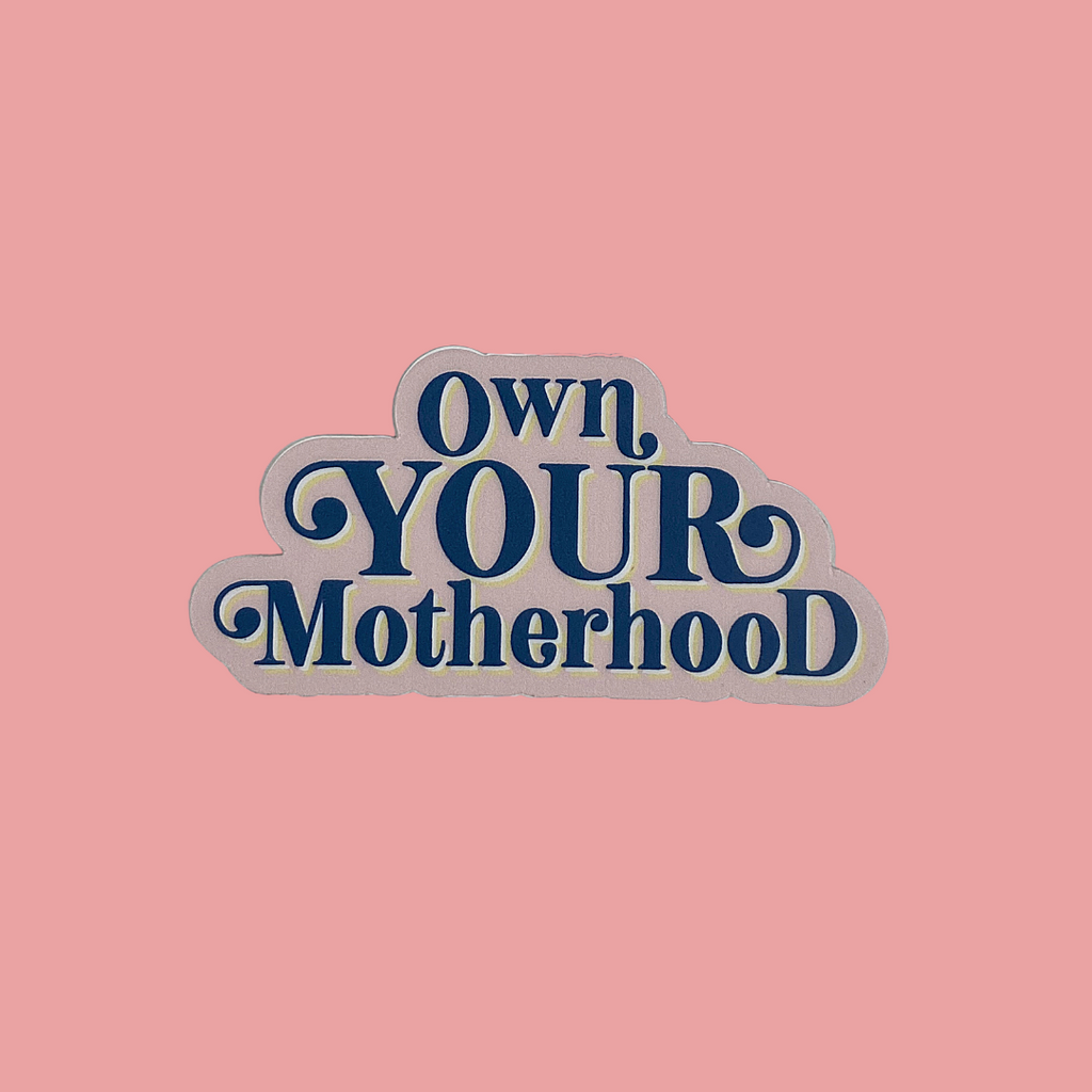 """Own Your Motherhood©"" Sticker"