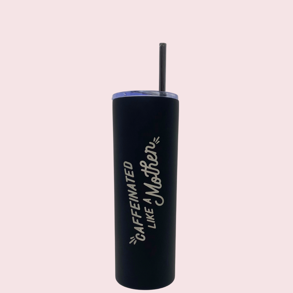 Black tumbler with straw caffeinated like a mother
