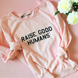 """RAISE GOOD HUMANS"" Pullover"