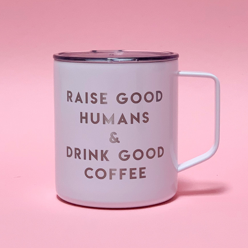 """Raise Good Humans + Drink Good Coffee® ""14 oz Stainless Steel Mug"