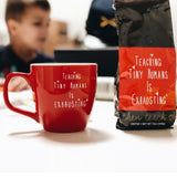 """Teaching Tiny Humans is Exhausting®"" Coffee & Mug Combo"
