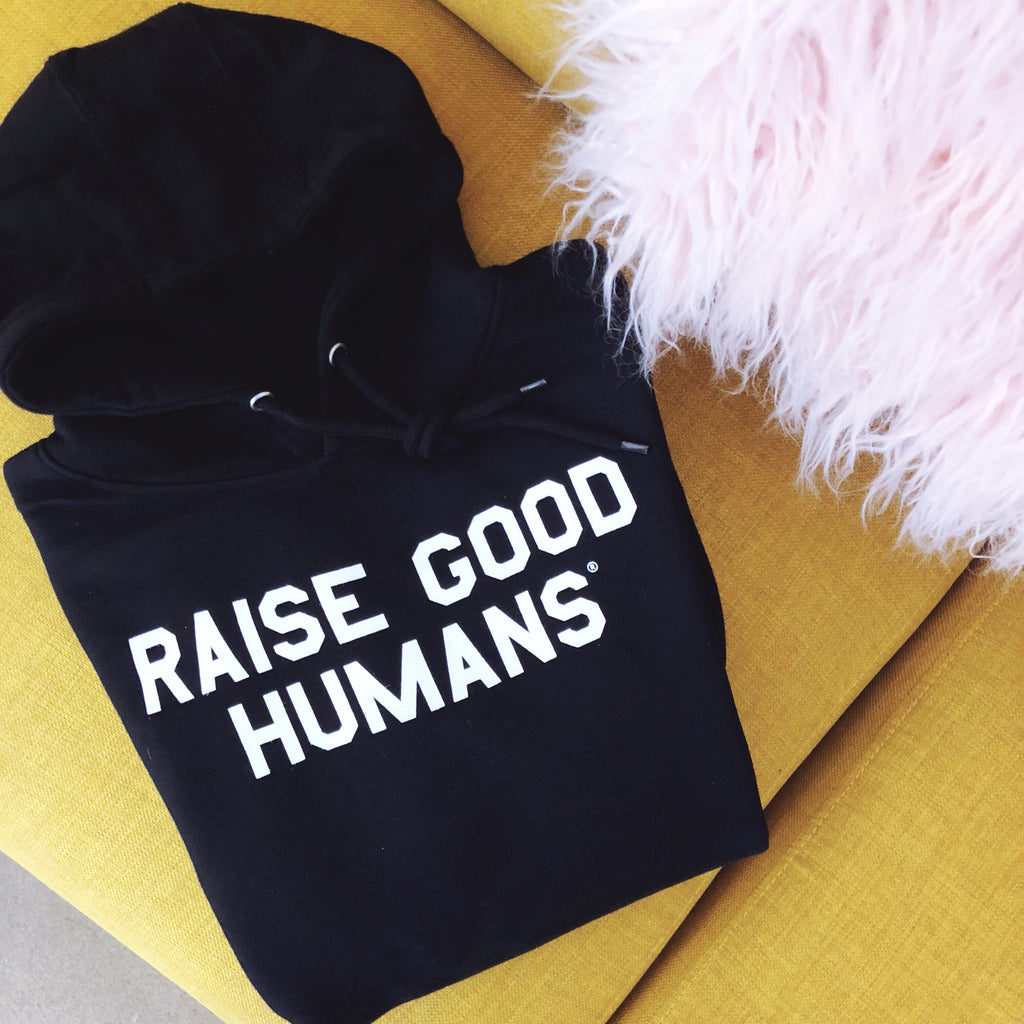 """RAISE GOOD HUMANS®"" Fleece Hoodie"