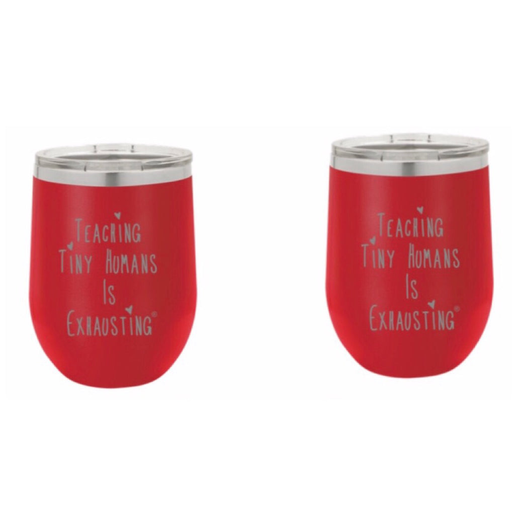 """Teaching Tiny Humans Is Exhausting®"" 12 oz. Stainless Steel Wine Tumbler in Red"
