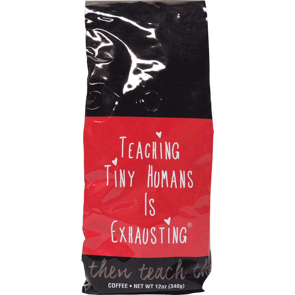 """Teaching Tiny Humans is Exhausting®"" Dark Roast Coffee"