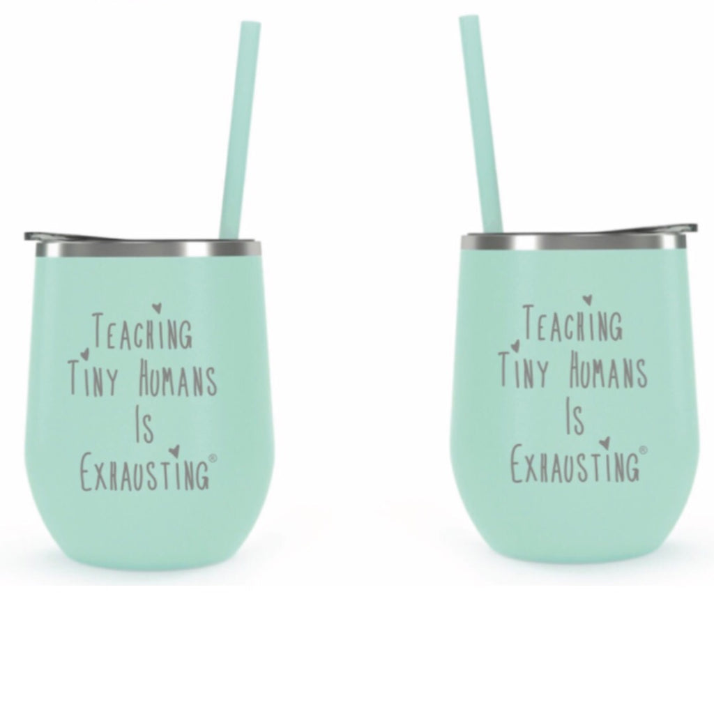 """Teaching Tiny Humans Is Exhausting®"" 12 oz. Stainless Steel Wine Tumbler in Seafoam"